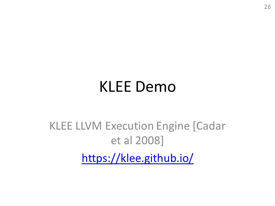 KLEE LLVM Execution Engine [Cadar et al 2008] https://klee.github.io/